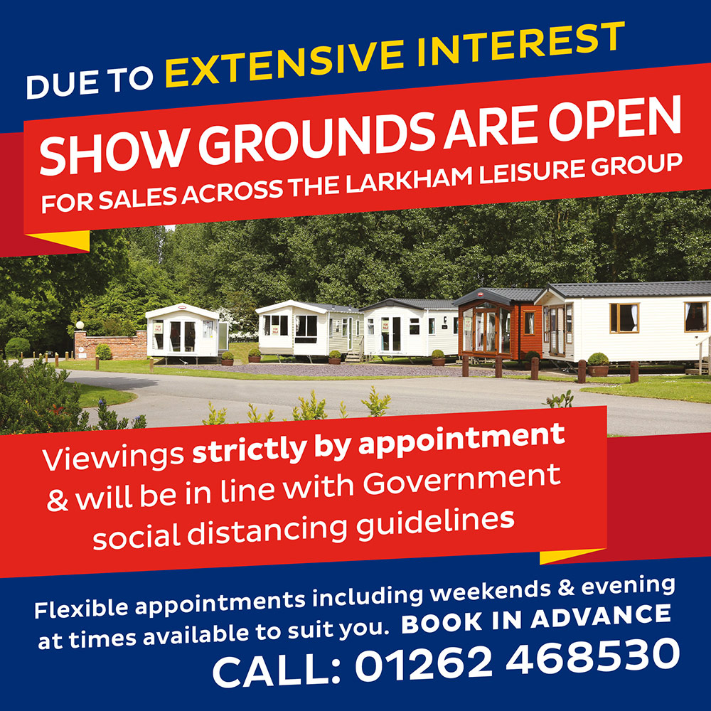 Due to extensive interest Show Grounds NOW OPEN for sales across the Larkham Leisure group. Viewings strictly by appointment & will be in line with Government social distancing guidelines. Flexible appointments including weekends & evening at times available to suit you. Book in advance - call: 01262 468530